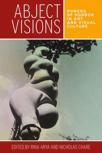 9780719096297: Abject visions: Powers of horror in art and visual culture