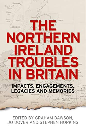 9780719096327: The Northern Ireland Troubles in Britain: Impacts, Engagements, Legacies and Memories