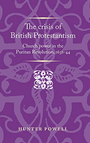 9780719096341: The Crisis of British Protestantism (Politics, Culture & Society in Early Modern Britain)