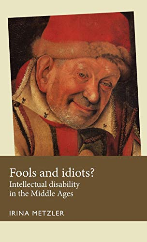 9780719096365: Fools and idiots?: Intellectual disability in the Middle Ages (Disability History MUP)