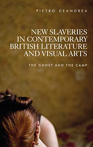 9780719096433: New Slaveries in Contemporary British Literature and Visual Arts: The Ghost and the Camp