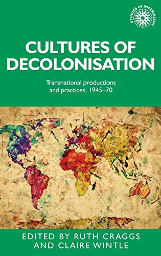 9780719096525: Cultures of Decolonisation: Transnational productions and practices, 1945-70 (Studies in Imperialism MUP)