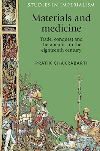 9780719096549: Materials and medicine: Trade, conquest and therapeutics in the eighteenth century (Studies in Imperialism)