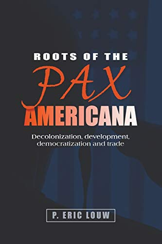 9780719096686: Roots of the Pax Americana: Decolonisation, development, democratisation and trade