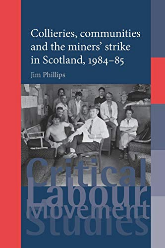 9780719096723: Collieries, Communities and the Miners' Strike in Scotland, 1984-85 (Critical Labour Movement Studies)