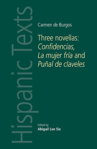 9780719097119: Carmen de Burgos: Three Novellas: Confidencias, La Mujer Fria and Punal de Claveles (Hispanic Texts)