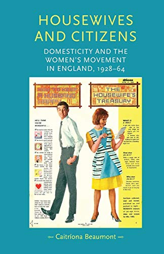 9780719097256: Housewives and citizens: Domesticity and the women's movement in England, 1928-64 (Gender in History MUP)