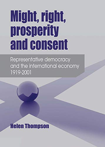 9780719097294: Might, Right, Prosperity and Consent: Representative Democracy and the International Economy 1919-2001