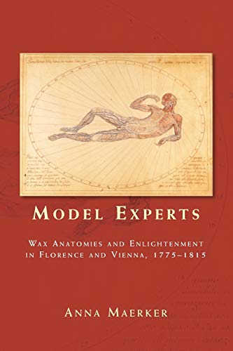 9780719097393: Model Experts: Wax Anatomies and Enlightenment in Florence and Vienna 1775-1815