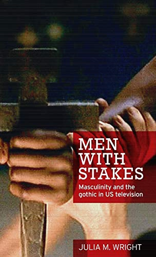9780719097706: Men with stakes: Masculinity and the gothic in US television
