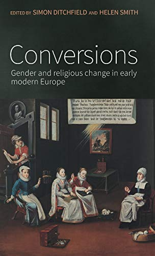 Conversions: Gender and Religious Change in Early Modern Europe: Manchester University Press