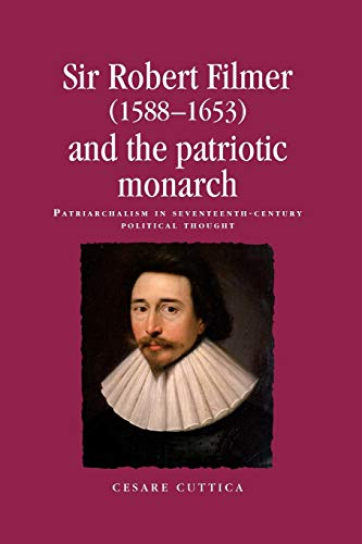 9780719099182: Sir Robert Filmer (1588-1653) and the Patriotic Monarch (Politics, Culture & Society in Early Modern Britain)