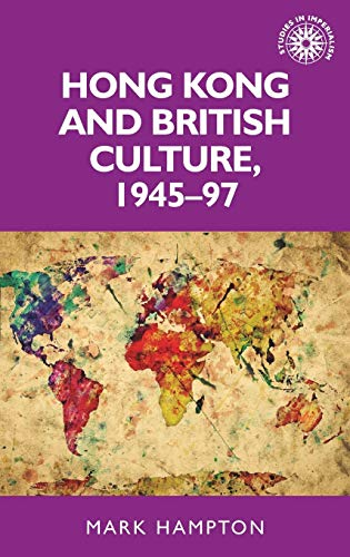 9780719099236: Hong Kong and British Culture, 1945-97