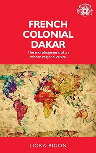 9780719099359: French colonial Dakar: The morphogenesis of an African regional capital (Studies in Imperialism MUP)