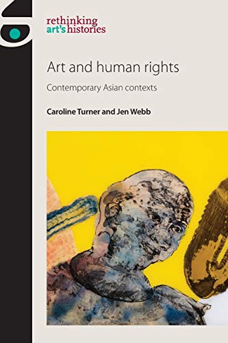 9780719099571: Art and Human Rights: Contemporary Asian contexts (Rethinking Arts Histories)