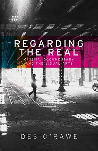 9780719099663: Regarding the real: Cinema, documentary, and the visual arts
