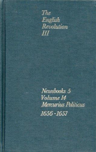The English Revolution III: Newsbooks 5, Mercurius politicus. Volume 14, 1656-1657.: John Canne ...