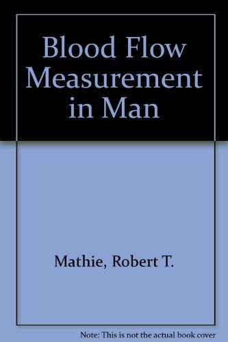 Blood Flow Measurement in Man: Robert T. Mathie