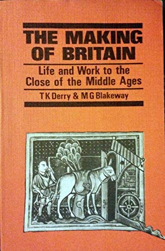 Making of Britain: Life and Work to the Close of the Middle Ages Bk. 1: T. K. Derry, M.G. Blakeway