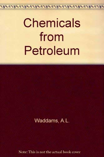 Chemicals from Petroleum: A L WADDAMS