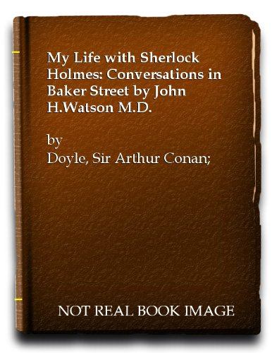 My Life with Sherlock Holmes: Conversations in: Doyle, Sir Arthur