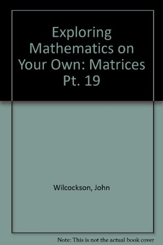 Exploring Mathematics on Your Own: Matrices Part. 19.: Branfield, J R