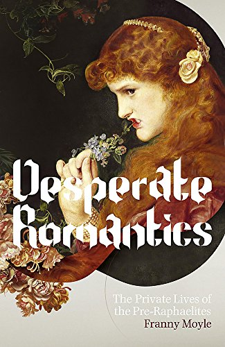 9780719521904: Desperate Romantics: The Private Lives of the Pre-Raphaelites