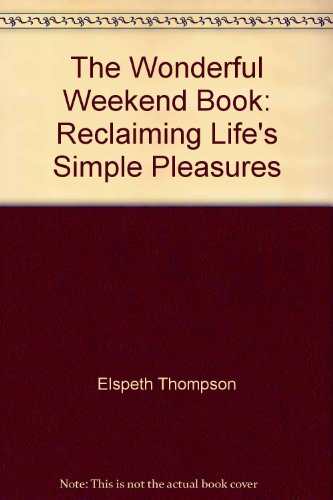 9780719522642: The Wonderful Weekend Book: Reclaim Life's Simple Pleasures: Reclaiming Life's Simple Pleasures