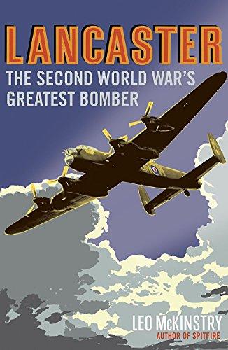 Lancaster: The Second World War's Greatest Bomber: McKinstry, Leo