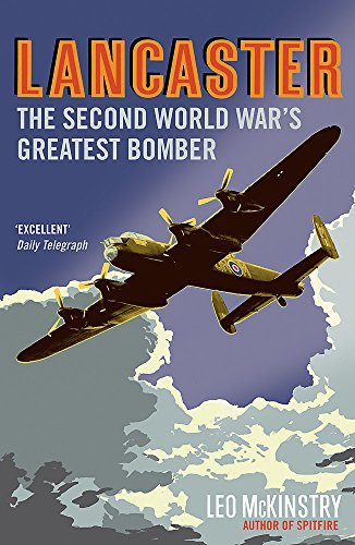 Lancaster: The Second World War's Greatest Bomber: McKinstry, Leo