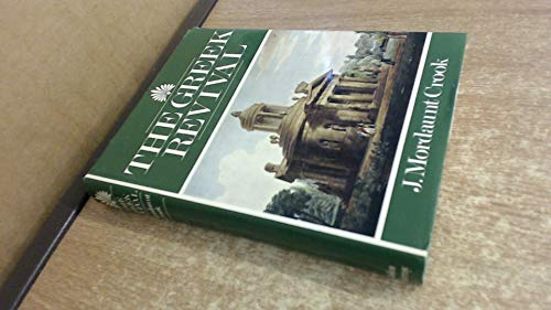 The Greek Revival: Neo-Classical Attitudes In British Architecture 1760-1870: Crook, J. Mordaunt