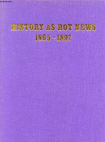 """9780719528484: History as hot news, 1865-1897: The late nineteenth century world as seen through the eyes of the """"Illustrated London news"""" and the """"Graphic"""","""