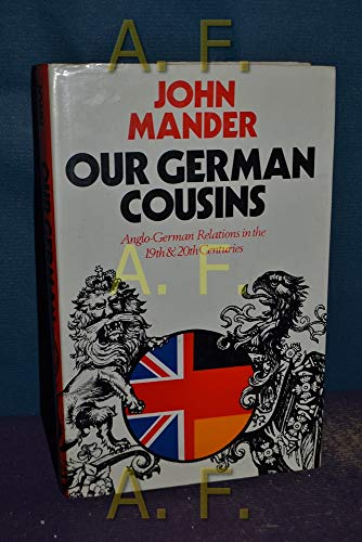 9780719528941: Our German Cousins: Anglo-German Relations in the 19th and 20th Century