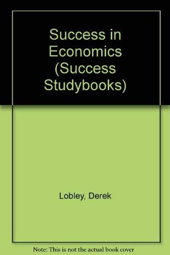 Success in Economics (Success Studybooks): Derek Lobley