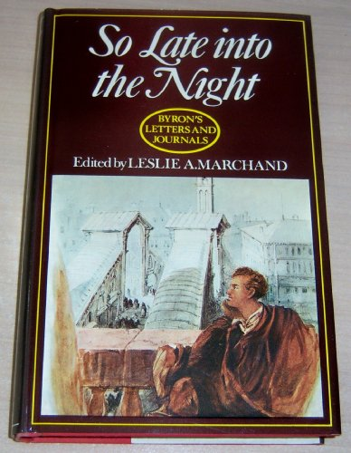 So Late into the Night:' Byron's Letters: BYRON, Lord (George