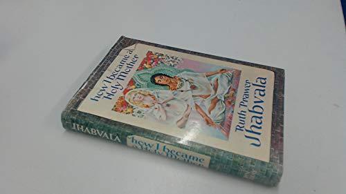 How I Became a Holy Mother. [Signed].: Jhabvala, Ruth Prawer.