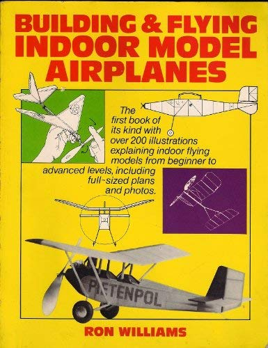Building & Flying Indoor Model Airplanes: Williams, Ron
