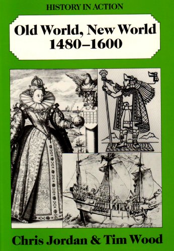 Old World, New World 1580-1600 (History in Action) (9780719539565) by Chris Jordan; Time Wood