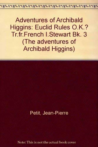 Adventures of Archibald Higgins: Euclid Rules O.K.? Tr.fr.French I.Stewart Bk. 3 (The adventures of Archibald Higgins) (0719539838) by Jean-Pierre Petit