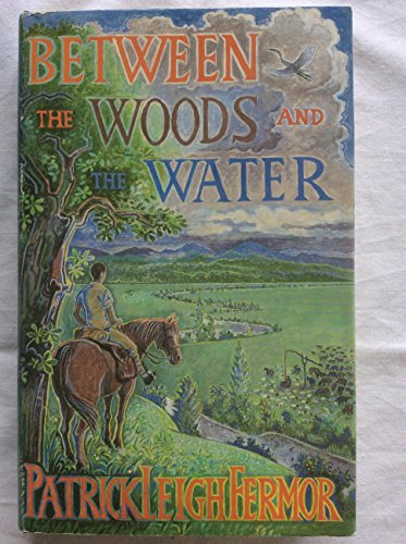 9780719542640: Between the Woods and the Water: On Foot to Constantinople from the Hook of Holland: The Middle Danube to the Iron Gates