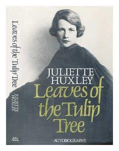 Leaves of the Tulip Tree : Autobiography: Huxley, Juliette