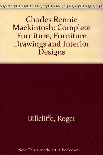 Charles Rennie Mackintosh: The Complete Furniture, Furniture Drawings and Interior Designs: ...