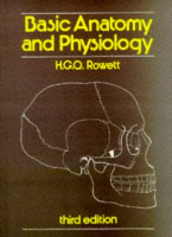 Basic Anatomy and Physiology: Rowett, H.G.Q.