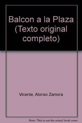 Balcon a la Plaza (Texto original completo) (Spanish Edition): Vicente, Alonso Zamora