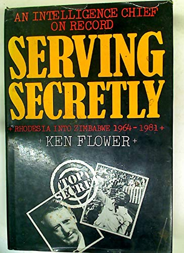 9780719544385: Serving Secretly - An Intelligence Chief on Record: Rhodesia into Zimbabwe, 1964-81