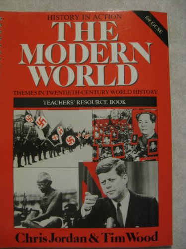 The Modern World: Tchrs': Themes in 20th Century World History (History in action) (9780719545306) by Chris Jordan; Tim Wood
