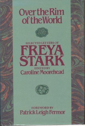 Over the Rim of the World: Selected: Stark, Freya; Moorehead,