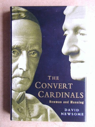 The Convert Cardinals: John Henry Newman and Henry Edward Manning Newsome, David
