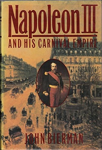 Napoleon III and His Carnival Empire: Bierman, John