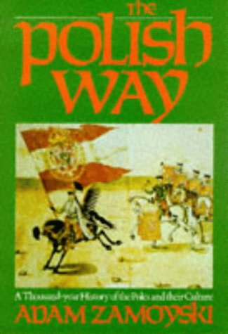 The Polish Way: A Thousand Year History of the Poles and Their Culture: Adam Zamoyski
